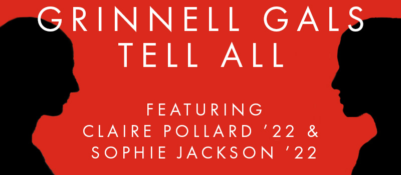 A Red background with the silhouetted side profile pictures of the hosts of the Grinnell Gals Tell All podcast Claire Pollard '22 & Sophie Jackson '22. Text: Grinnell Gals Tell All featuring Claire Pollard '22 & Sophie Jackson '22.