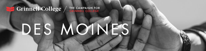 Image: Hands stacked as if in the middle of a huddle. Text: Des Moines Logo: Grinnell College / Campaign