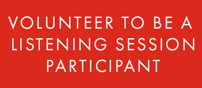 Button: white text on red background. Text: Volunteer to be a Listening Session Participant