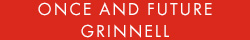 White text on red background. Text: Once and Future Grinnell