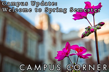 Text: Campus Update - Welcome to Spring Semester. Campus Corner. Image: A magenta spring flower blooms in front of Gates Tower.
