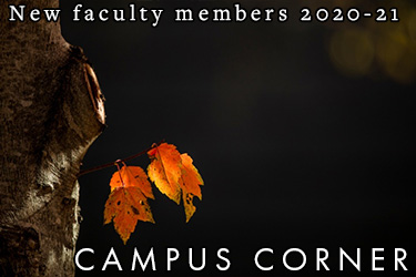 Text: Campus Corner - New Faculty Members 2020-21. Image: A small bunch of leaves hang just off a truck showing their fall reds and oranges.