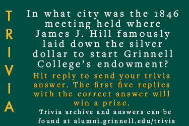 Text: Trivia - In what city was the 1846 meeting held where James J. Hill famously laid down the silver dollar to start Grinnell College's endowment? Hit reply to send in your answer, first 5 correct answers wins a prize.