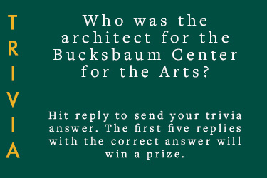 Text: Trivia. Who was the architect for the Bucksbaum Center for the Arts? Hit reply to send in your answer, first five correct answers wins a prize.