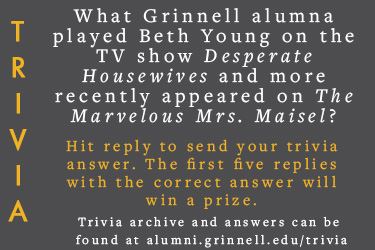 Text: Trivia - What Grinnell alumna played Beth Young on the TV show Desperate Housewives and more recently appeared on The Marvelous Mrs. Maisel? Hit reply to send in your answer, first 5 correct answers wins a prize.