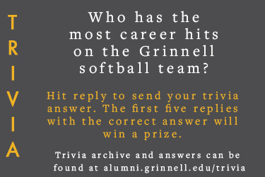 Trivia: Who has the most career hits on the Grinnell softball team?  Hit reply to send in your answer. The first five correct answers get a prize.