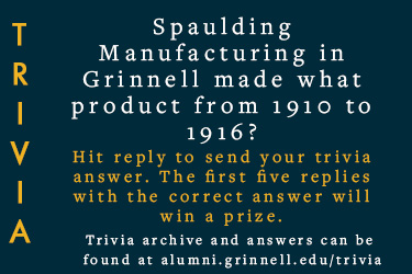 Trivia: Spaulding Manufacturing in Grinnell made what product from 1910-1916?  Hit reply to send in your answer. The first five correct answers get a prize.
