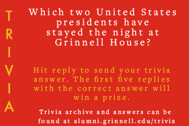 Trivia: Which two U.S. presidents have stayed the night at Grinnell House?  Hit reply to send in your answer. The first five correct answers get a prize.