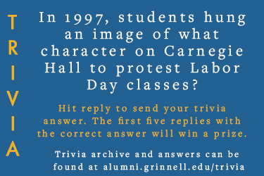 Trivia: In 1997, students hung an image of what character on Carnegie Hall to protest Labor Day classes? Hit reply to send in your answer. The first five correct answers get a prize.